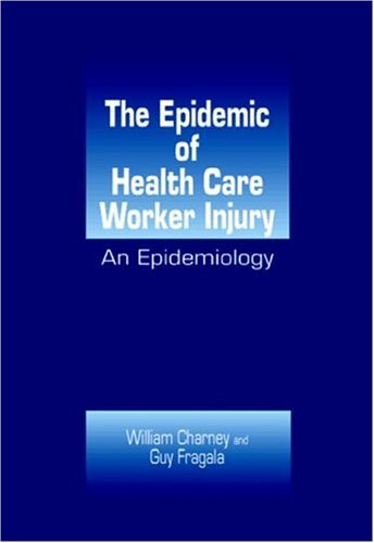 9780849333828: The Epidemic of Health Care Worker Injury: An Epidemiology