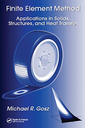 9780849334078: Finite Element Method: Applications in Solids, Structures, and Heat Transfer (Mechanical Engineering)