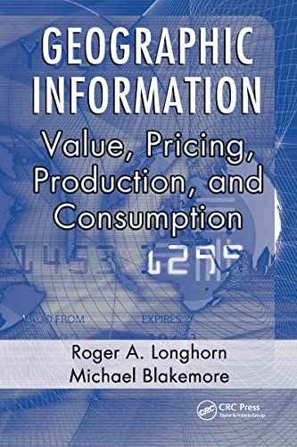 9780849334146: Geographic Information: Value, Pricing, Production, and Consumption