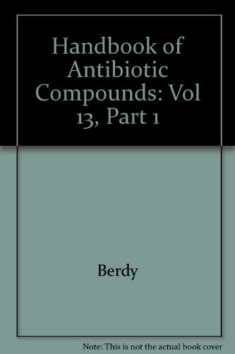 Handbook of Antibiotic Compounds. Volume XIII -: Berdy, Janos, Aszalos