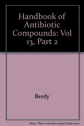 Handbook of Antibiotic Compounds. Volume XIII -: Berdy, Janos, Adorjan