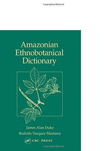 Amazonian Ethnobotanical Dictionary: Duke, James Alan; and Vasquez, Rodolfo