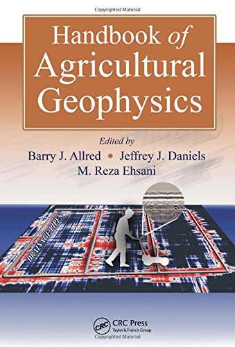 Handbook of Agricultural Geophysics (Books in Soils,: Editor-Barry Allred; Editor-Jeffrey