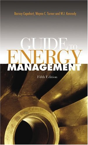 Guide to Energy Management, Fifth Edition (9780849338991) by Barney L. Capehart Ph.D. CEM; Wayne C. Turner Ph.D. PE CEM; William J. Kennedy Ph.D. PE