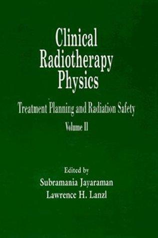 Clinical Radiotherapy Physics: Treatment Planning and Radiation: Subramania Jayaraman
