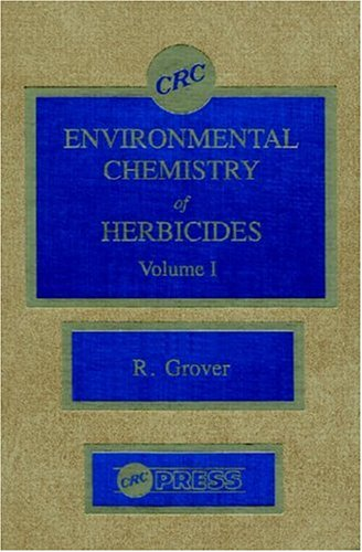 Environmental Chemistry of Herbicides: Vol 001: Grover, Raj (Editor)