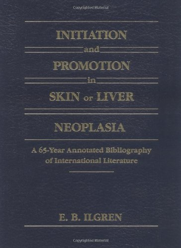Initiation and Promotion in Skin or Liver Neoplasia: A 65 Year Annotated Bibliography of ...