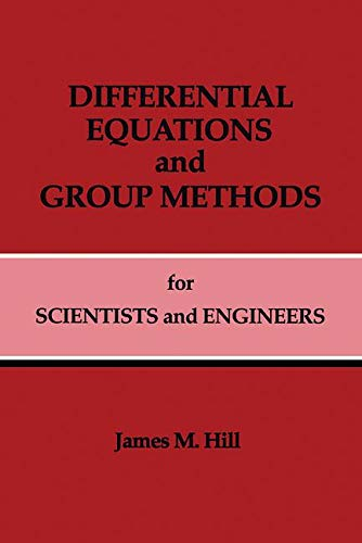 Differential Equations and Group Methods for Scientists and Engineers: Hill, James M.