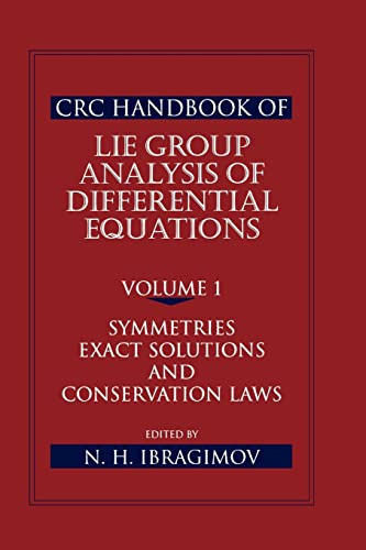 CRC Handbook of LIE GROUP ANALYSIS OF DIFFERENTIAL EQUATIONS, Volume 1: SYMMETRIES, EXACT SOLUTIO...