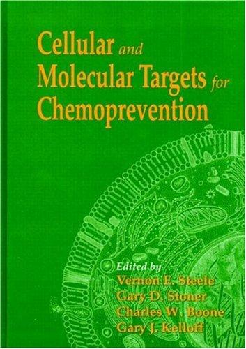 Cellular and Molecular Targets for Chemoprevention: Vernon E. Steele, Gary D. Stoner, Charles W. ...