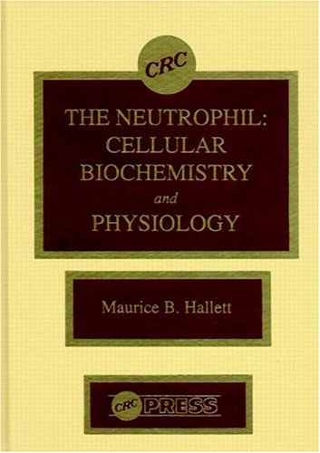 The Neutrophil: Cellular Biochemistry and Physiology: Maurice B. Hallett