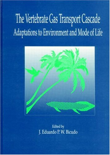 The Vertebrate Gas Transport Cascade: Adaptations to Environment and Mode of Life: Bicudo, J. ...