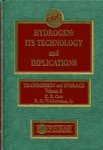 Hydrogen: Its Technology and Implications, Volume 2: Transmission and Storage: Cox, Kenneth E., and...