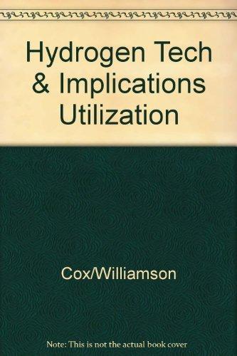 Hydrogen Tech & Implications Utilization (Hydrogen, its: Kenneth Cox;K.D. Williamson,