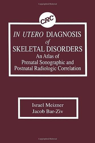 In Utero Diagnosis of Skeletal Disorders An Atlas of Prenatal Sonographic and Postnatal Radiologic ...