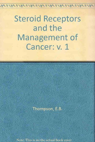 Steroid Receptors & Mgmt of Cancer (v. 1): Thompson, E.B.; Lippman, Marc E.