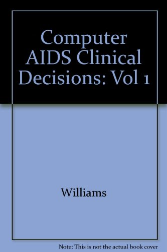 Computer Aids to Clinical Decisions. 2 Vols.