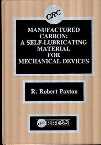 Manufactured Carbon: A Self-Lubricating Material for Mechanical: Paxton, Ralph Robert