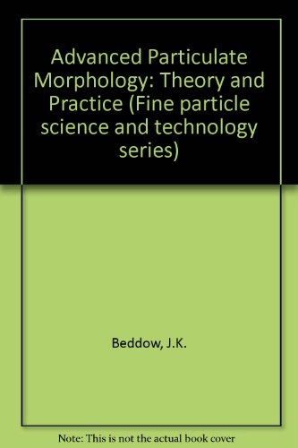 Advanced Particulate Morphology;: Beddow, John Keith, And T. P. Meloy;