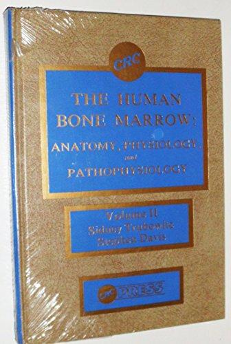 THE HUMAN BONE MARROW Anatomy, Physiology and Pathophysiology Volume II [2]: Sidney Trubowitz, ...