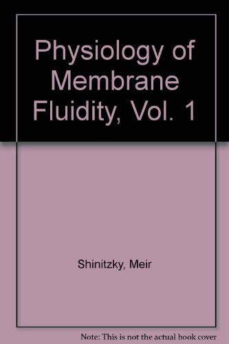 Physiology of Membrane Fluidity, Vol. 1: Shinitzky, Meir