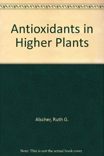 Antioxidants in Higher Plants: Alscher, Ruth G.
