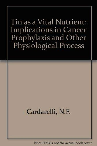 Tin As a Vital Nutrient: Implications in Cancer Prophylaxis and Other Physiological Processes: ...
