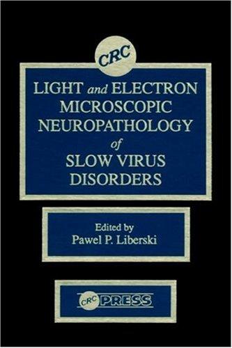 Light And Electron Microscopic Neuropathology of Slow Virus Disorders: Liberski, Pawel P.