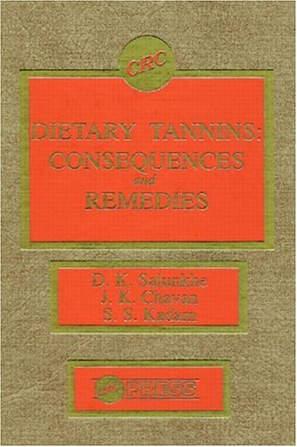 Dietary Tannins: Consequences and Remedies: Salunkhe, D. K.