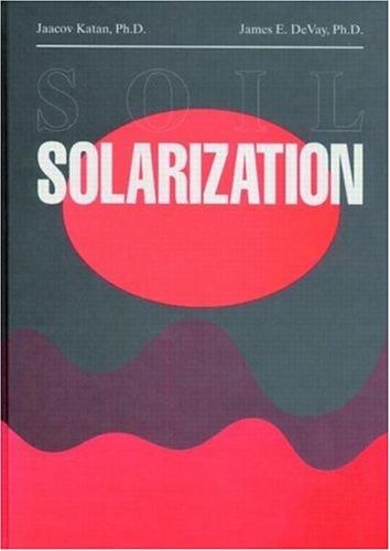Soil Solarization (Hardback): Jaacov Katan, James E. Devay