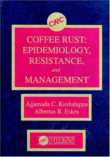 9780849368998: Coffee Rust: Epidemiology, Resistance, and Management