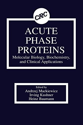 Acute Phase Proteins: Molecular Biology, Biochemistry, and: Mackiewicz, Andrzej/ Kushner,