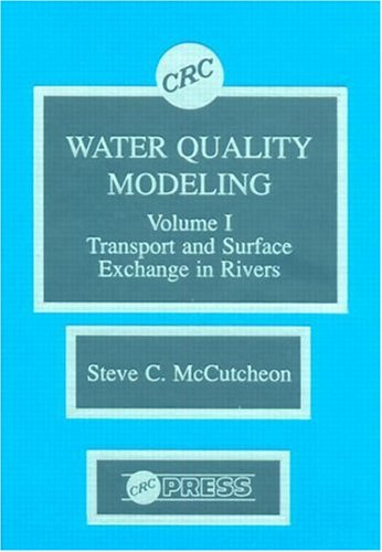 Water Quality Modeling: River Transport and Surface Exchange, Volume I: McCutcheon, Steven C.