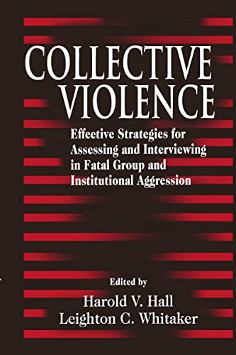 Collective Violence: Effective Strategies for Assessing and: Hall, Harold V.