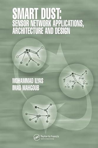 Smart Dust: Sensor Network Applications, Architecture and Design: Mohammad Ilyas, Imad Mahgoub