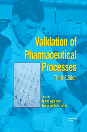 Validation of Pharmaceutical Processes, 3rd Edition: Editor-James P. Agalloco;