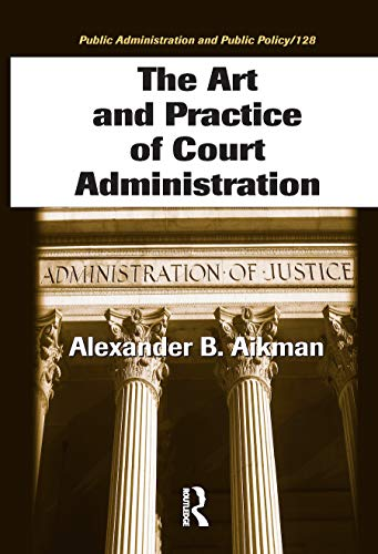 9780849372216: The Art and Practice of Court Administration (Public Administration and Public Policy)