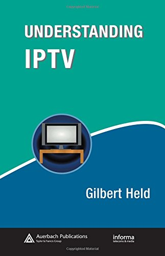 Understanding IPTV (Informa Telecoms & Media) (0849374154) by Gilbert Held