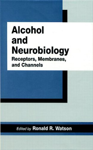 Alcohol and Neurobiology: Receptors, Membranes and Channels: Ronald R. Watson