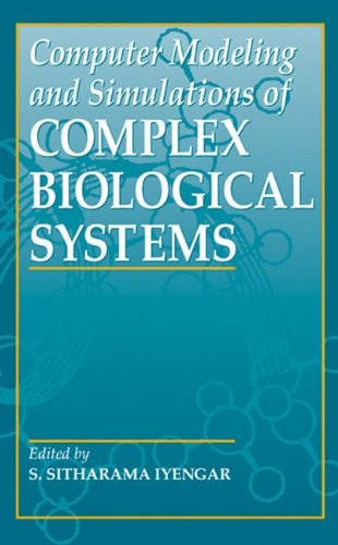 COMPUTER MODELING AND SIMULATIONS OF COMPLEX BIOLOGICAL SYSTEMS: IYENGAR, S.SITHARAMA