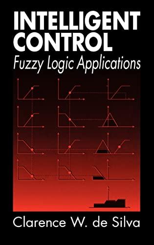 Intelligent Control Fuzzy Logic Applications : Fuzzy Logic Applications: De Silva, Clarence W.