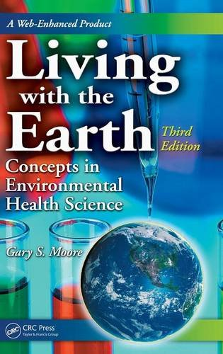 9780849379987: Living with the Earth, Third Edition: Concepts in Environmental Health Science (Living with the Earth: Concepts in Environmental Health Science)