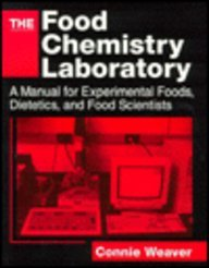 The Food Chemistry Laboratory : A Manual: Connie M. Weaver;