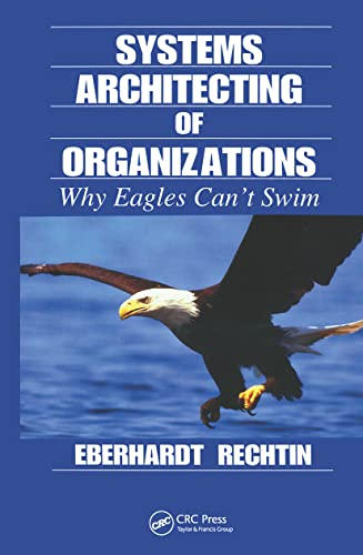 9780849381409: Systems Architecting of Organizations: Why Eagles Can't Swim (Systems Engineering)