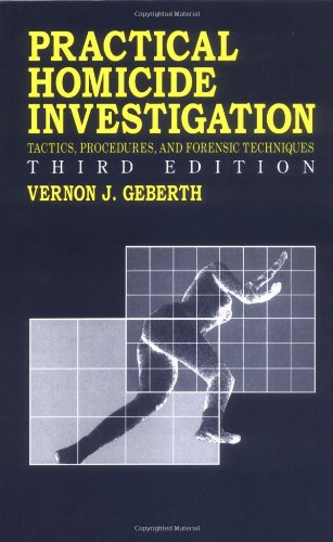 Practical Homicide Investigation: Tactics, Procedures, and Forensic: Geberth, Vernon J.