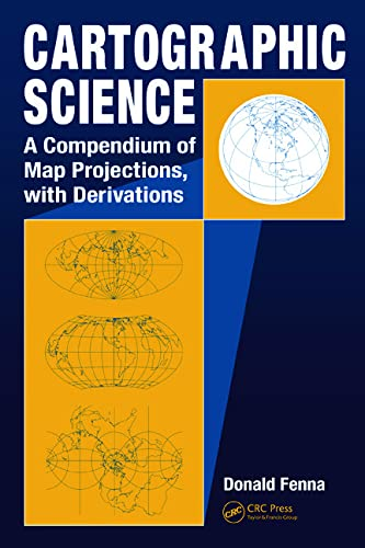 9780849381690: Cartographic Science: A Compendium of Map Projections, with Derivations