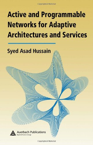 Active and Programmable Networks for Adaptive Architectures and Services: Hussain, Syed Asad