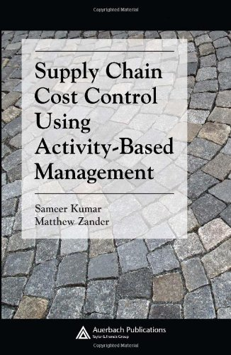 9780849382154: Supply Chain Cost Control Using Activity-Based Management (Supply Chain Integration Modeling, Optimization and Application)