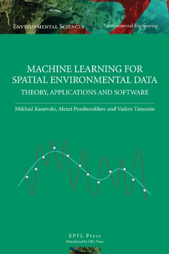 9780849382376: Machine Learning for Spatial Environmental Data: Theory, Applications, and Software