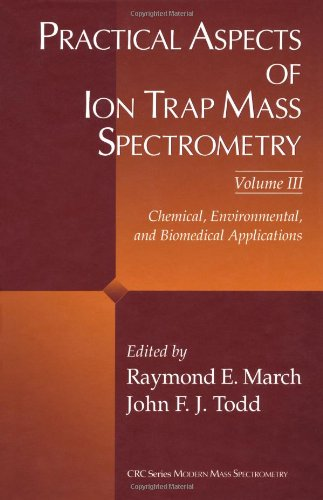 Practical Aspects of Ion Trap Mass Spectrometry, Volume III: Chemical, Environmental, and ...